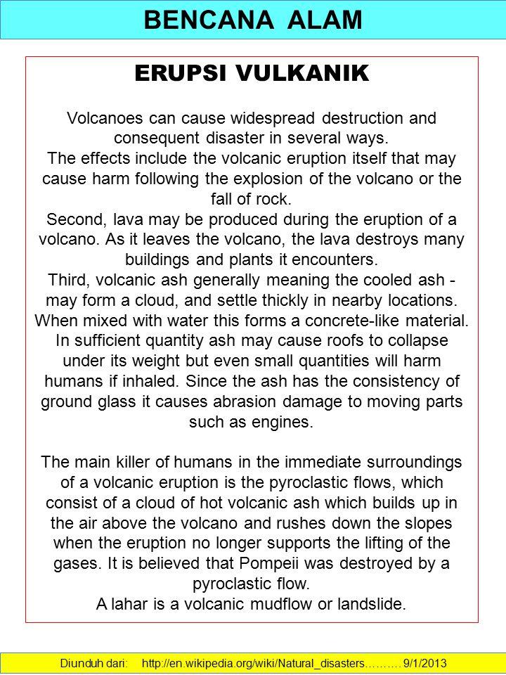 BENCANA ALAM Diunduh dari: http://en.wikipedia.org/wiki/Natural_disasters………. 9/1/2013 ERUPSI VULKANIK Volcanoes can cause widespread destruction and