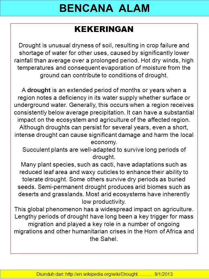 BENCANA ALAM Diunduh dari: http://en.wikipedia.org/wiki/Drought ………. 9/1/2013 KEKERINGAN Drought is unusual dryness of soil, resulting in crop failure