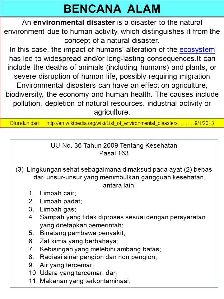 BENCANA ALAM Diunduh dari: http://en.wikipedia.org/wiki/List_of_environmental_disasters………. 9/1/2013 An environmental disaster is a disaster to the na