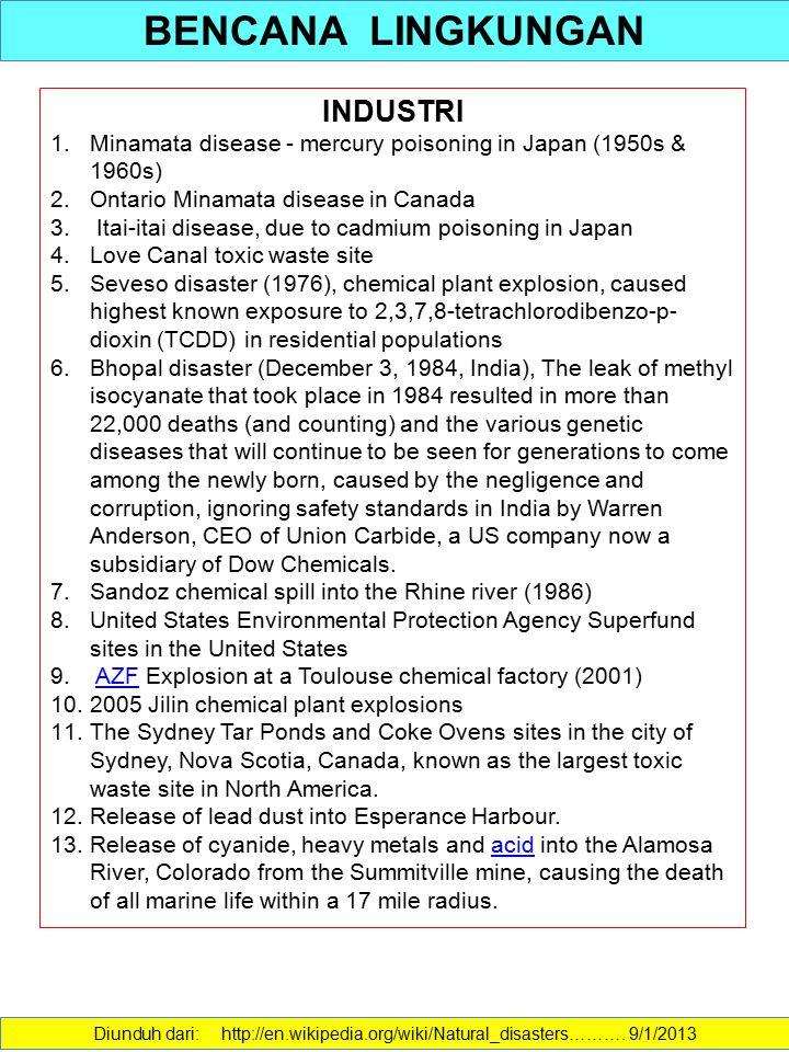 BENCANA LINGKUNGAN Diunduh dari: http://en.wikipedia.org/wiki/Natural_disasters………. 9/1/2013 INDUSTRI 1. 1.Minamata disease - mercury poisoning in Jap