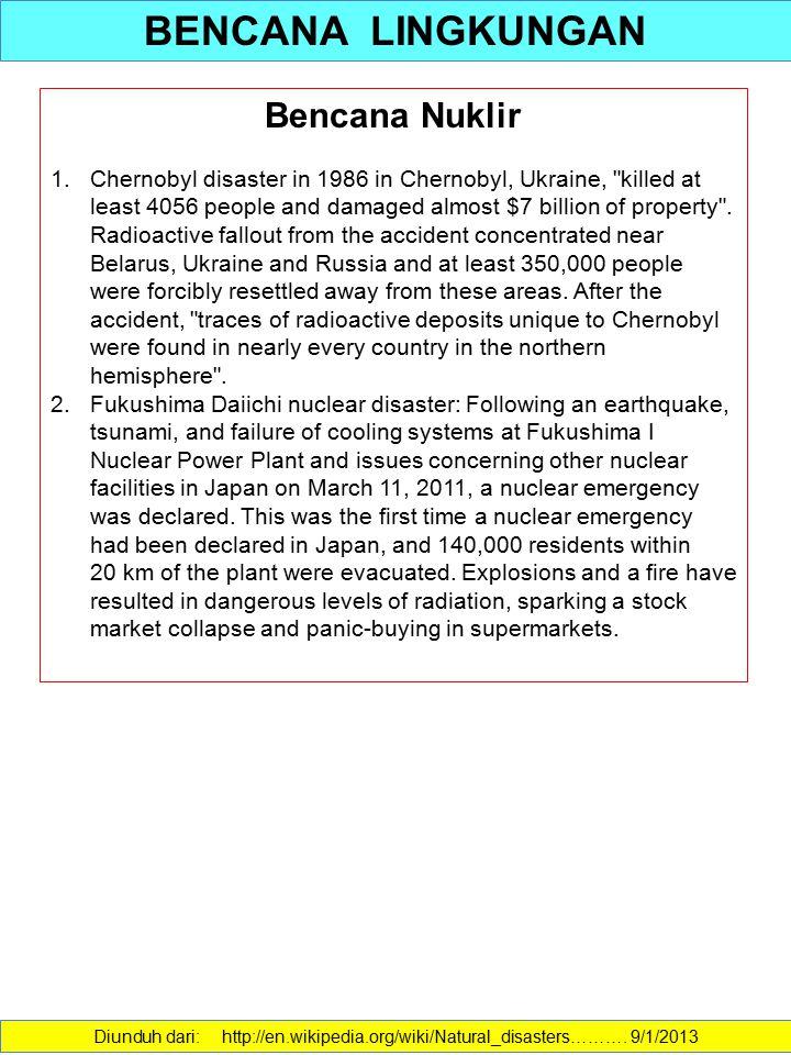 BENCANA LINGKUNGAN Diunduh dari: http://en.wikipedia.org/wiki/Natural_disasters………. 9/1/2013 Bencana Nuklir 1. 1.Chernobyl disaster in 1986 in Chernob