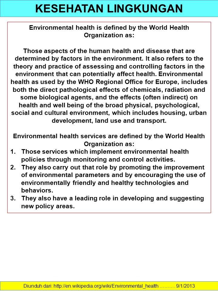KESEHATAN LINGKUNGAN Diunduh dari: http://en.wikipedia.org/wiki/Environmental_health ………. 9/1/2013 Environmental health is defined by the World Health