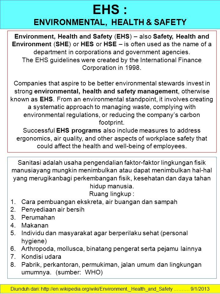 EHS : ENVIRONMENTAL, HEALTH & SAFETY Diunduh dari: http://en.wikipedia.org/wiki/Environment,_Health_and_Safety ………. 9/1/2013 Environment, Health and S