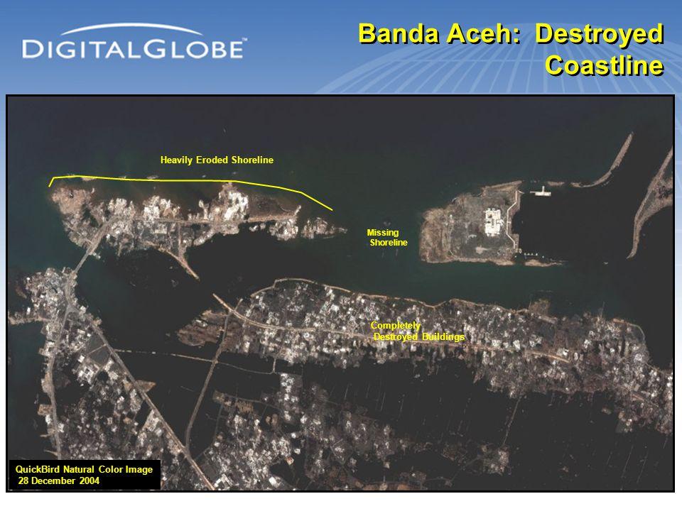 Banda Aceh: Destroyed Coastline QuickBird Natural Color Image 28 December 2004 Heavily Eroded Shoreline Completely Destroyed Buildings Missing Shoreli