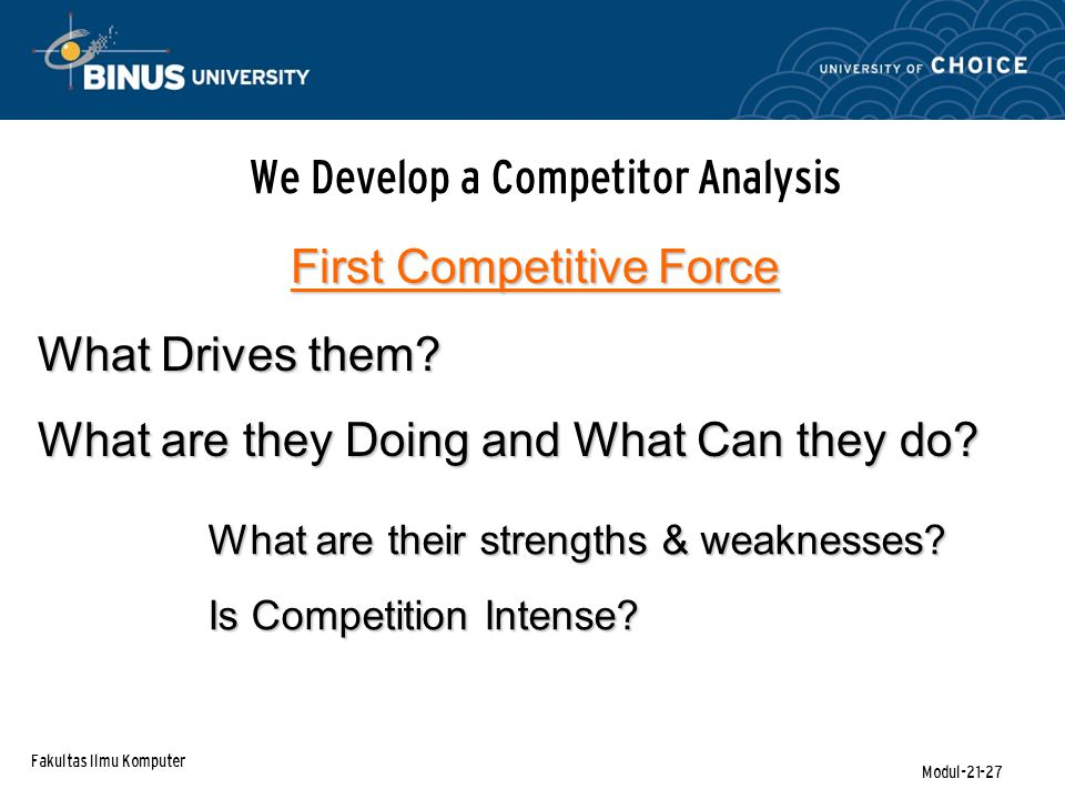 Fakultas Ilmu Komputer Modul-21-27 We Develop a Competitor Analysis First Competitive Force What Drives them.