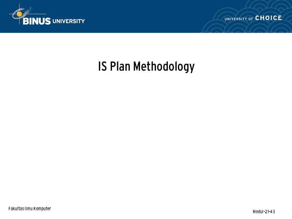 Fakultas Ilmu Komputer Modul-21-43 IS Plan Methodology