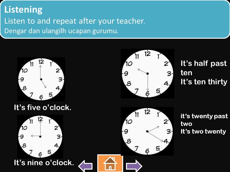 It's five o'clock.It's nine o'clock. Listening Listen to and repeat after your teacher.