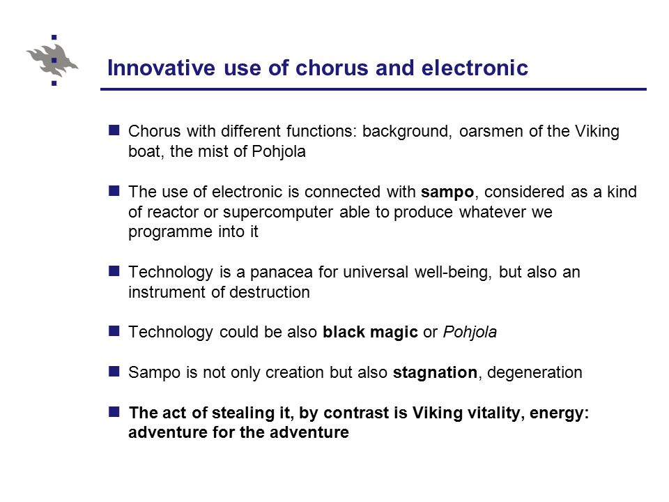 Innovative use of chorus and electronic Chorus with different functions: background, oarsmen of the Viking boat, the mist of Pohjola The use of electr
