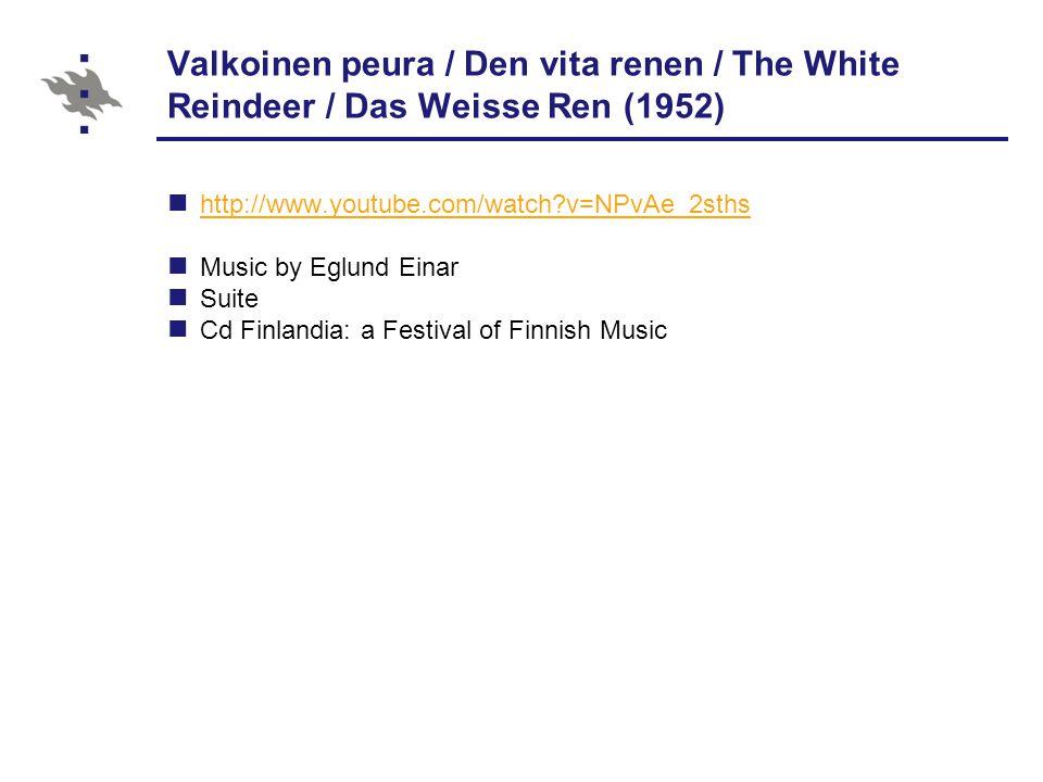 Valkoinen peura / Den vita renen / The White Reindeer / Das Weisse Ren (1952) http://www.youtube.com/watch?v=NPvAe_2sths Music by Eglund Einar Suite Cd Finlandia: a Festival of Finnish Music