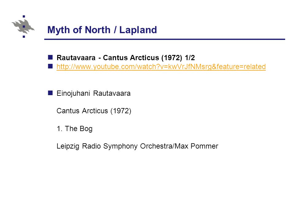 Myth of North / Lapland Rautavaara - Cantus Arcticus (1972) 1/2 http://www.youtube.com/watch?v=kwVrJfNMsrg&feature=related Einojuhani Rautavaara Cantus Arcticus (1972) 1.