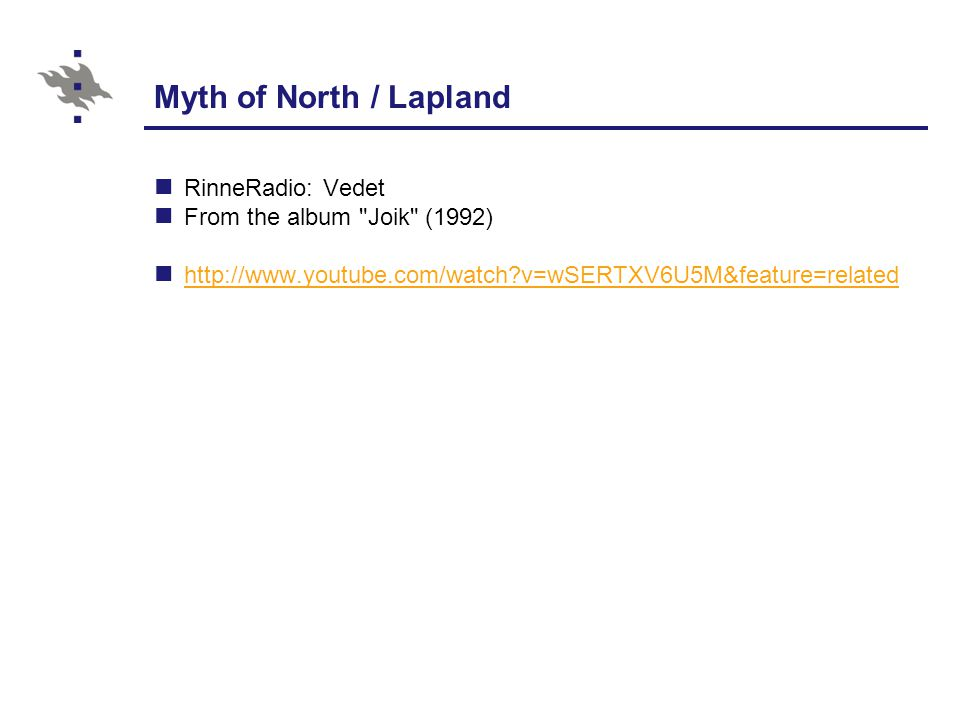 Myth of North / Lapland RinneRadio: Vedet From the album Joik (1992) http://www.youtube.com/watch v=wSERTXV6U5M&feature=related