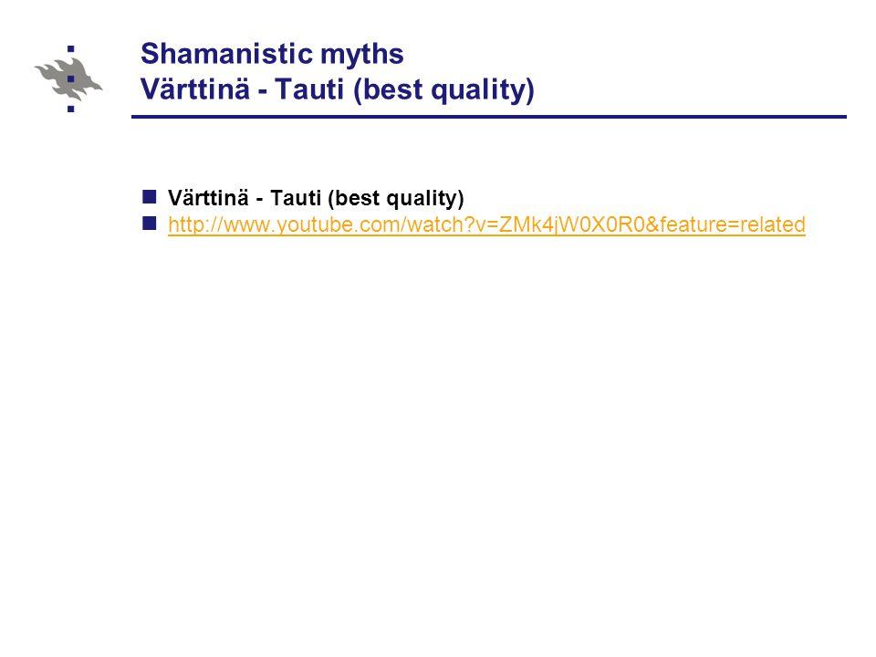 Shamanistic myths Värttinä - Tauti (best quality) Värttinä - Tauti (best quality) http://www.youtube.com/watch?v=ZMk4jW0X0R0&feature=related