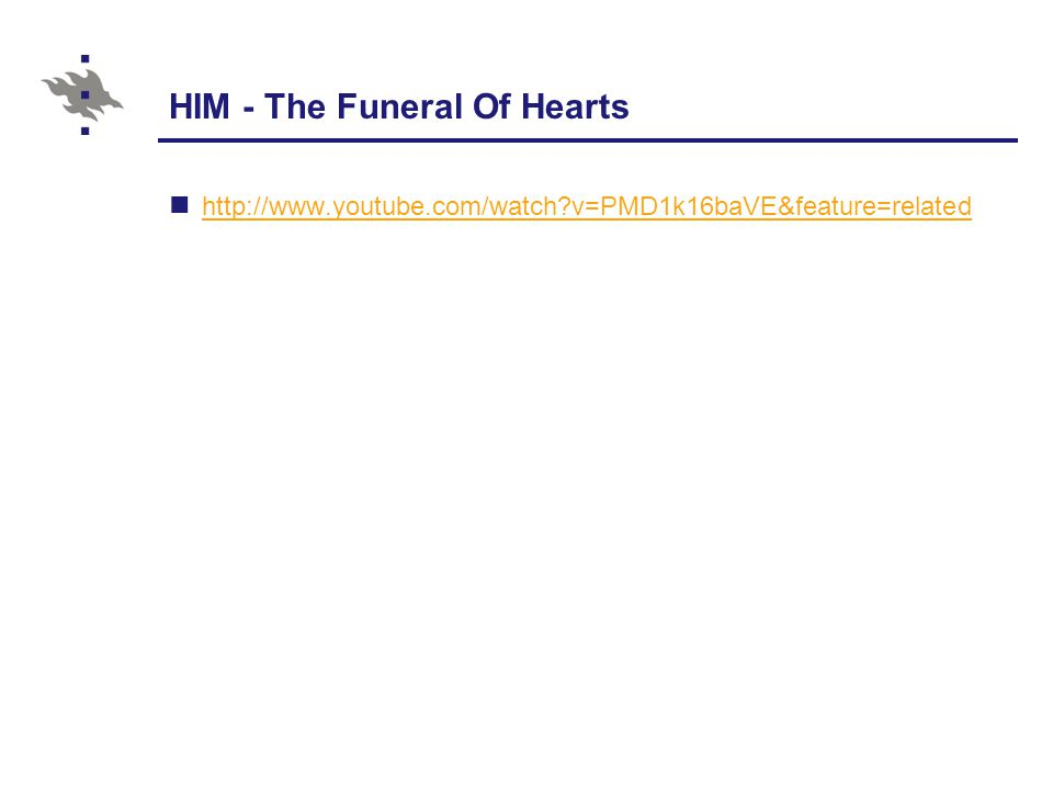 HIM - The Funeral Of Hearts http://www.youtube.com/watch v=PMD1k16baVE&feature=related