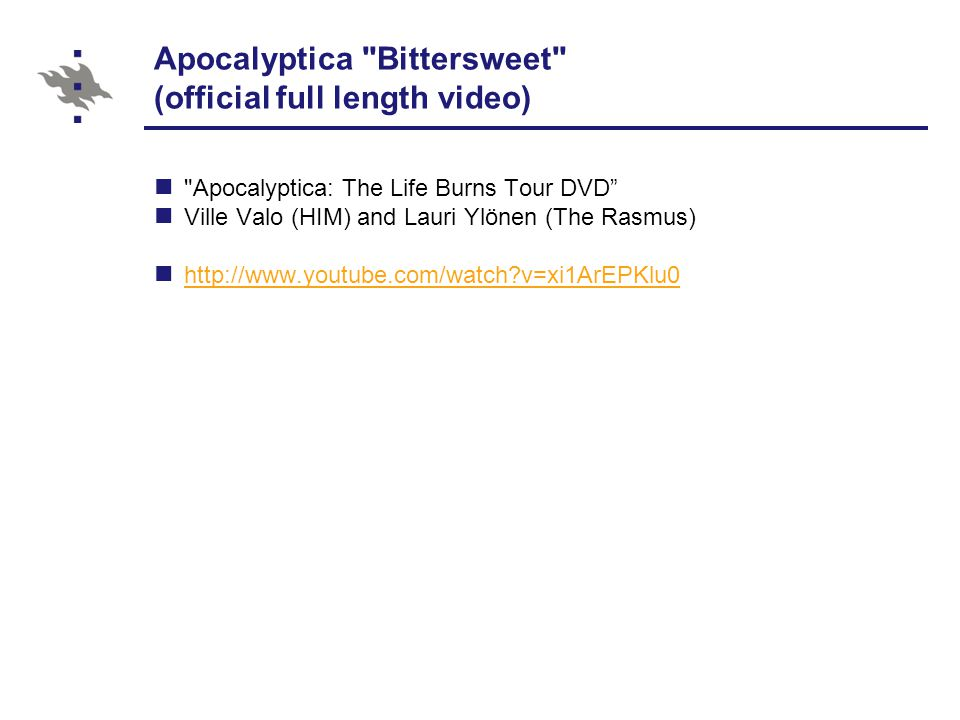 Apocalyptica Bittersweet (official full length video) Apocalyptica: The Life Burns Tour DVD Ville Valo (HIM) and Lauri Ylönen (The Rasmus) http://www.youtube.com/watch?v=xi1ArEPKlu0