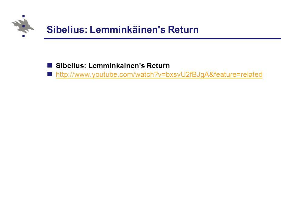 Sibelius: Lemminkäinen s Return Sibelius: Lemminkainen s Return http://www.youtube.com/watch v=bxsvU2fBJgA&feature=related