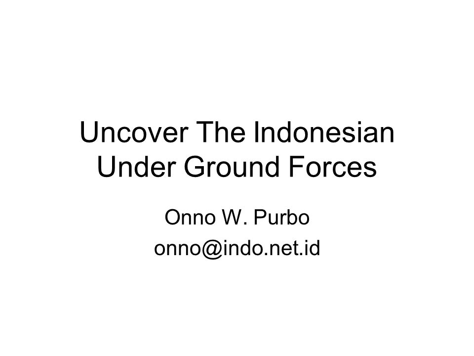 Uncover The Indonesian Under Ground Forces Onno W. Purbo onno@indo.net.id