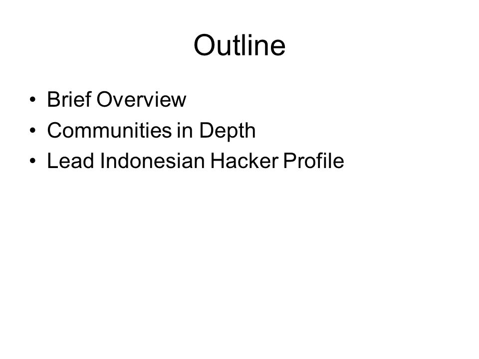 Outline Brief Overview Communities in Depth Lead Indonesian Hacker Profile
