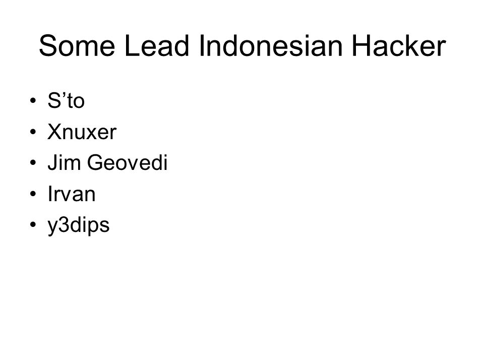 Some Lead Indonesian Hacker S'to Xnuxer Jim Geovedi Irvan y3dips