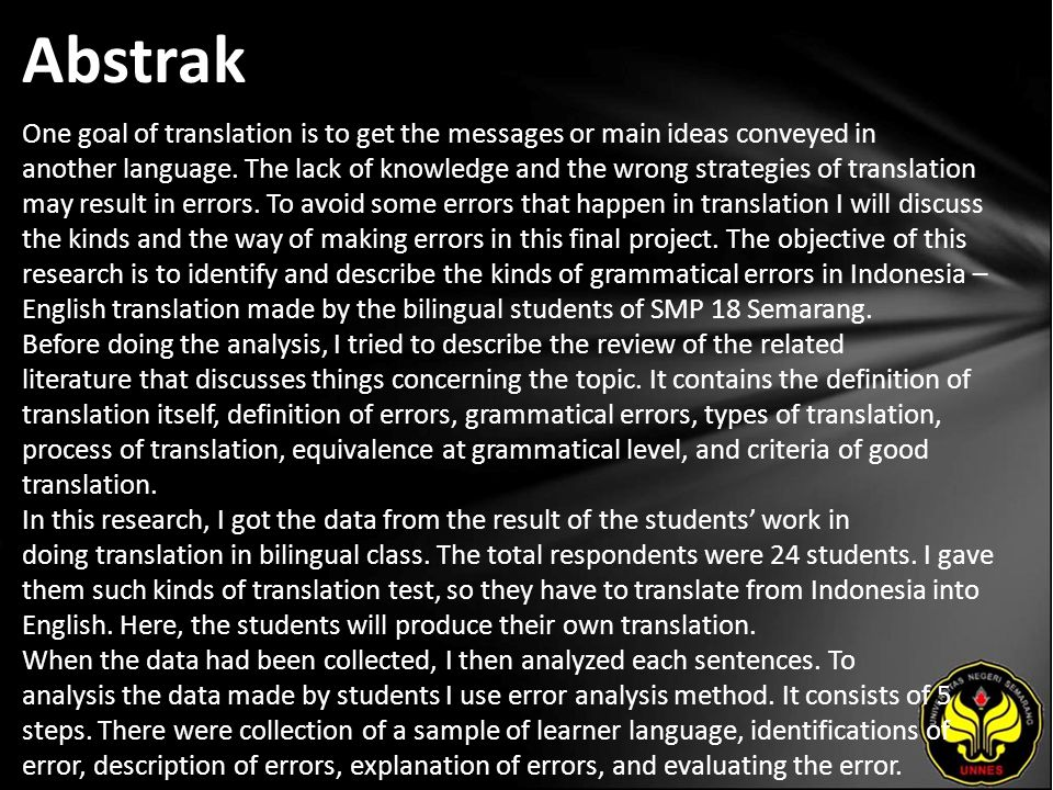 Abstrak One goal of translation is to get the messages or main ideas conveyed in another language. The lack of knowledge and the wrong strategies of t