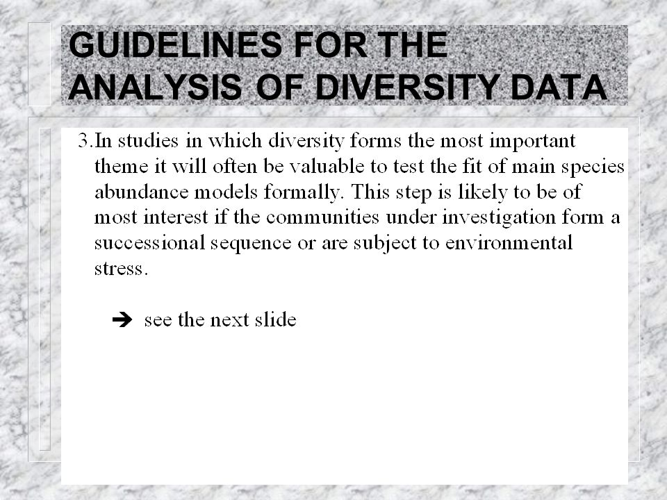 KERAGAMAN SPECIES GUIDELINES FOR THE ANALYSIS OF DIVERSITY DATA = S*/  S/N = [(1-x)/x] [-ln(1-x)]; αx, …, αx n /n S (n) = [S(S-1)/N] (1-n/N) s-2 n i = NC k k(1-k) i-1