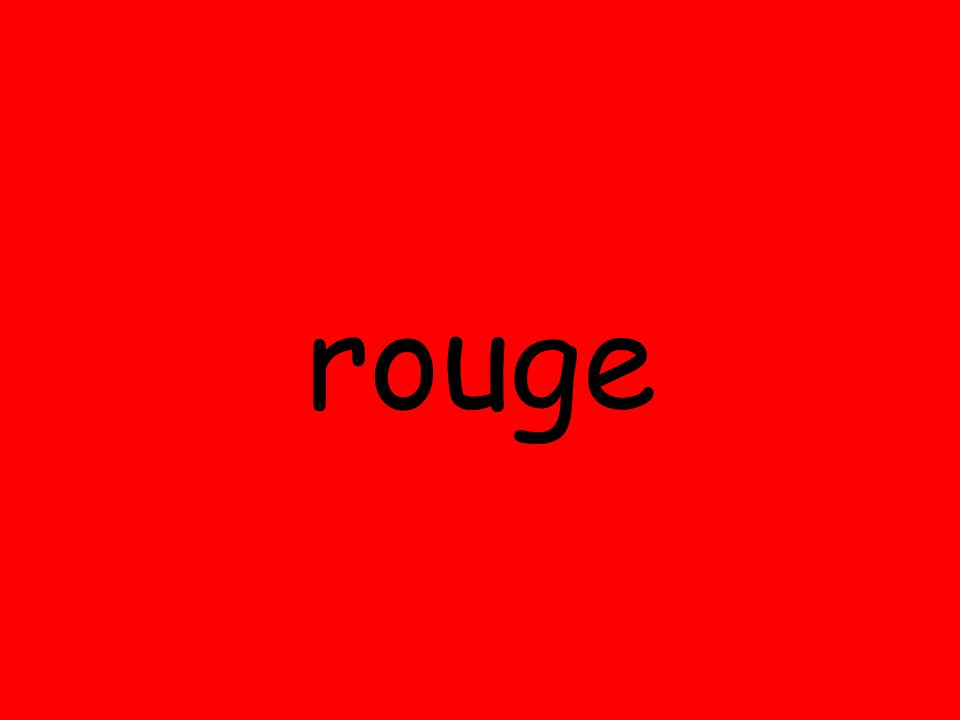 And some don't change at all (often because they already have an 'e' at the end, but you have to learn these as well) rouge jaune rouge jaune orange marron