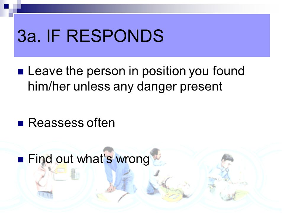 2. CHECK VICTIM FOR RESPONSE Be in visual field of victim Gently shake or tap the victim on the shoulder Ask: 'Are you all right?'
