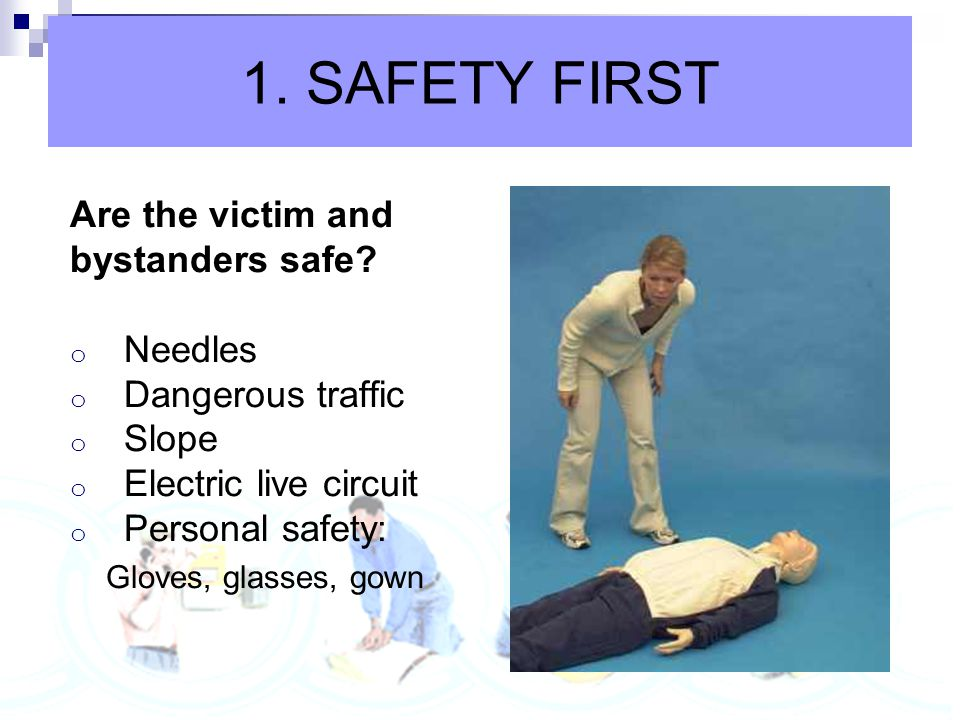 Alertness Make sure the scene is safe Check for response tap the victim on the shoulder and ask,