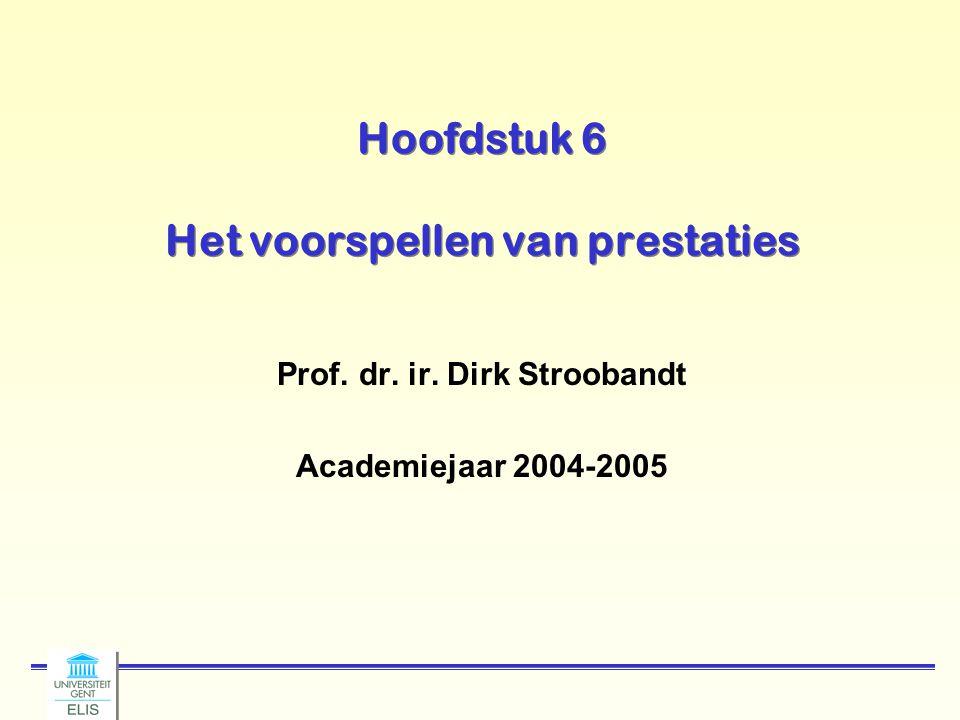 Hoofdstuk 6 Het voorspellen van prestaties Prof. dr. ir. Dirk Stroobandt Academiejaar 2004-2005