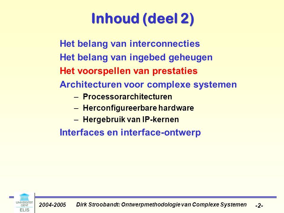 Dirk Stroobandt: Ontwerpmethodologie van Complexe Systemen 2004-2005 -2- Inhoud (deel 2) Het belang van interconnecties Het belang van ingebed geheuge