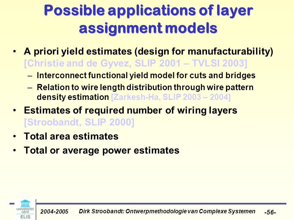 Dirk Stroobandt: Ontwerpmethodologie van Complexe Systemen 2004-2005 -56- Possible applications of layer assignment models A priori yield estimates (d