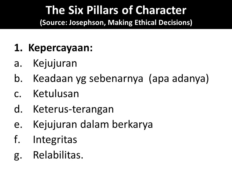 The Six Pillars of Character (Source: Josephson, Making Ethical Decisions) 1.