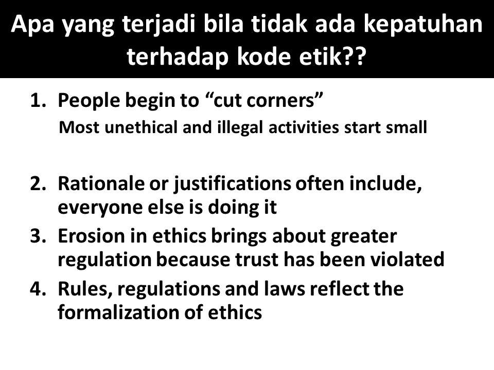 """Apa yang terjadi bila tidak ada kepatuhan terhadap kode etik?? 1.People begin to """"cut corners"""" Most unethical and illegal activities start small 2.Rat"""