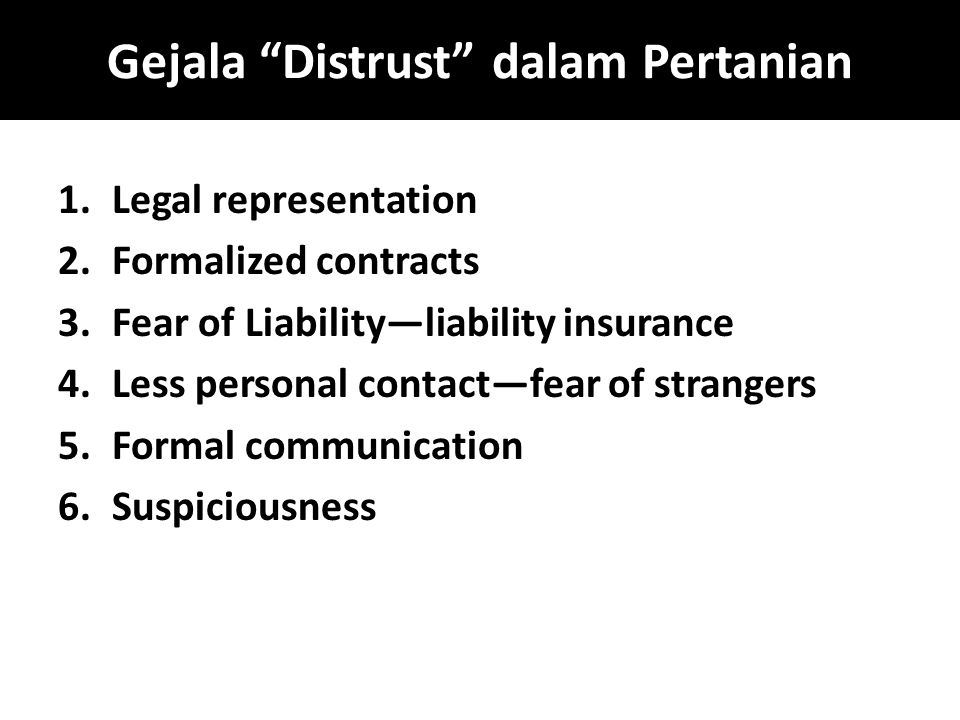 """Gejala """"Distrust"""" dalam Pertanian 1.Legal representation 2.Formalized contracts 3.Fear of Liability—liability insurance 4.Less personal contact—fear o"""