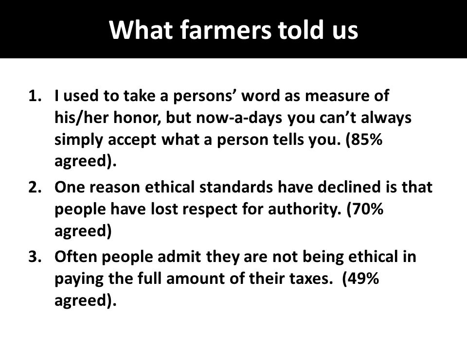 What farmers told us 1.I used to take a persons' word as measure of his/her honor, but now-a-days you can't always simply accept what a person tells y