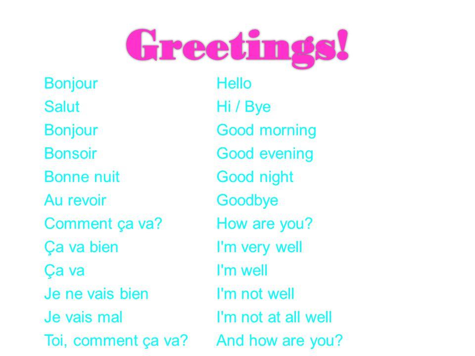 BonjourHello SalutHi / Bye BonjourGood morning BonsoirGood evening Bonne nuitGood night Au revoirGoodbye Comment ça va How are you.