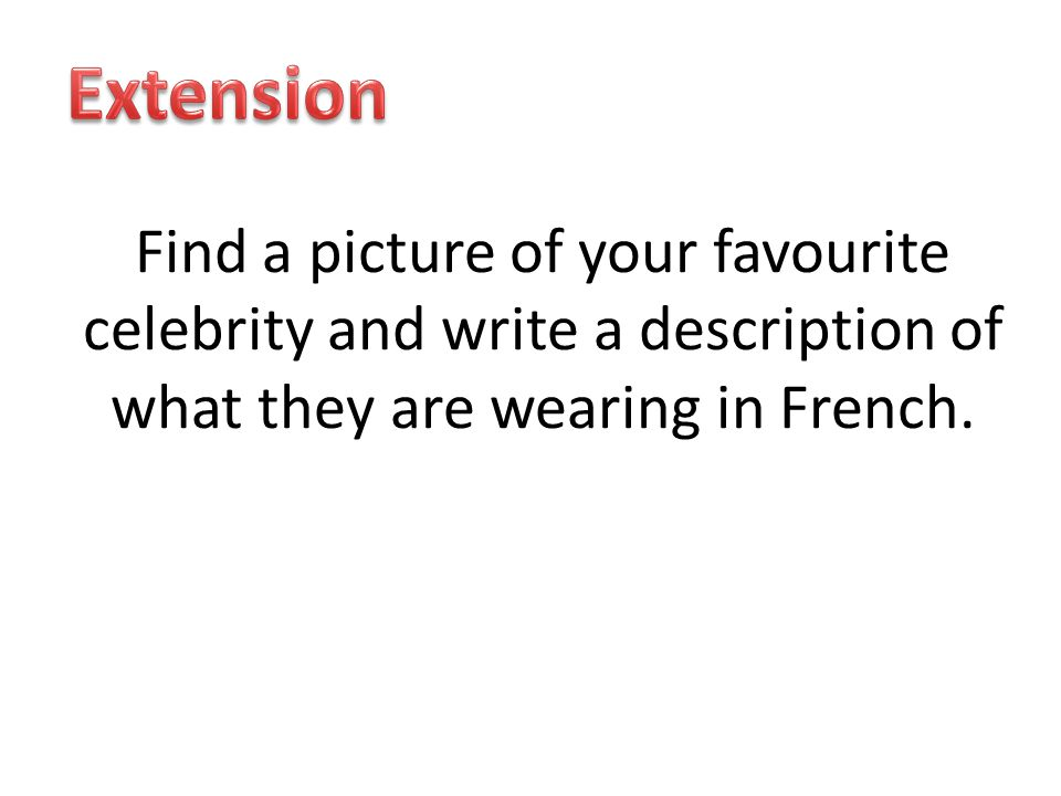 Find a picture of your favourite celebrity and write a description of what they are wearing in French.