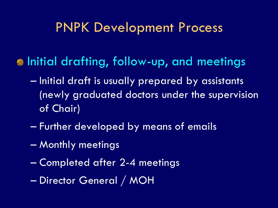 PNPK Development Process Initial drafting, follow-up, and meetings –Initial draft is usually prepared by assistants (newly graduated doctors under the