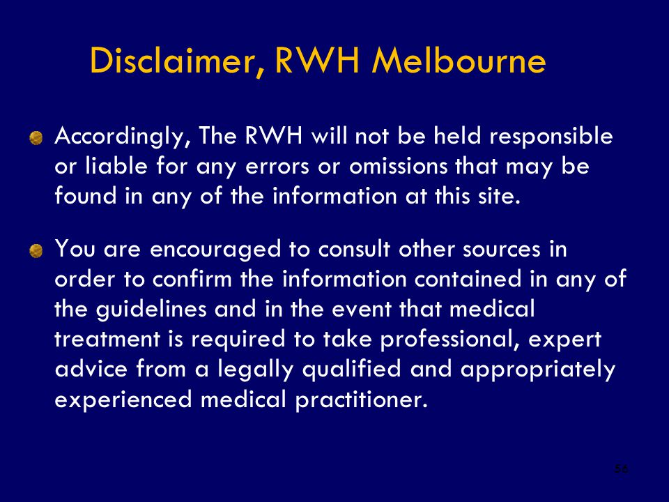 56 Disclaimer, RWH Melbourne Accordingly, The RWH will not be held responsible or liable for any errors or omissions that may be found in any of the i