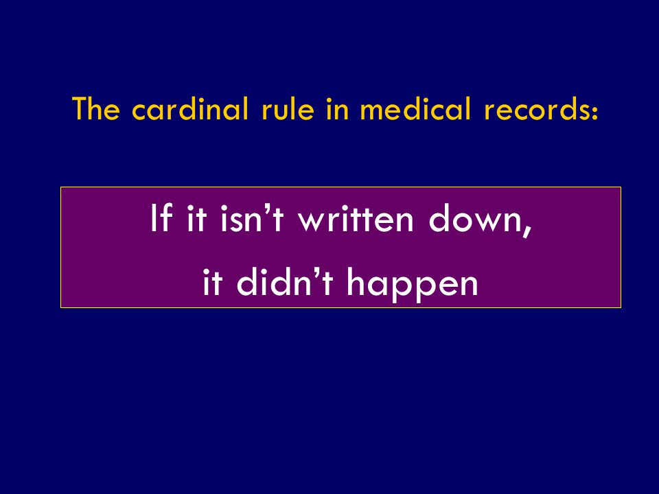 The cardinal rule in medical records: If it isn't written down, it didn't happen