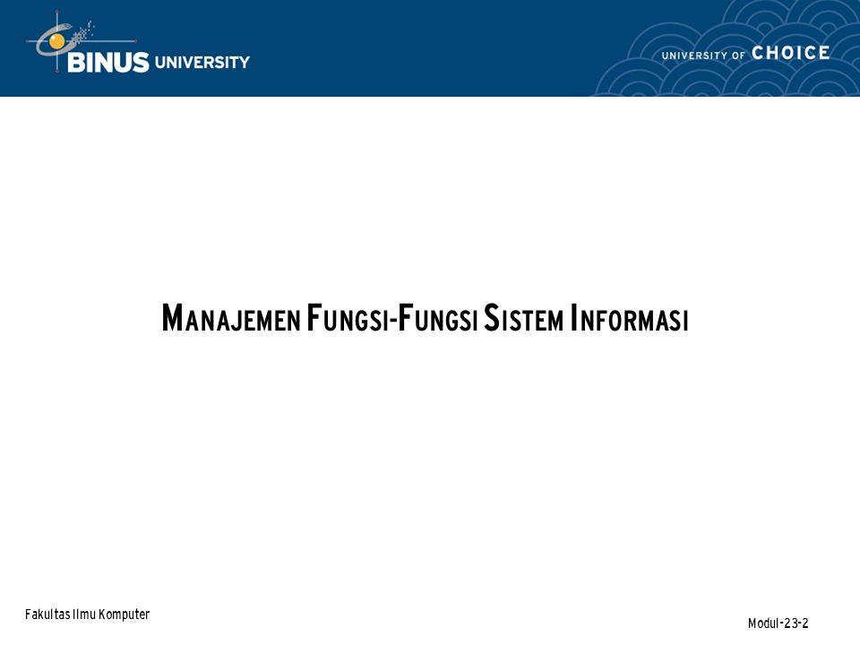 Fakultas Ilmu Komputer Modul-23-2 M ANAJEMEN F UNGSI- F UNGSI S ISTEM I NFORMASI