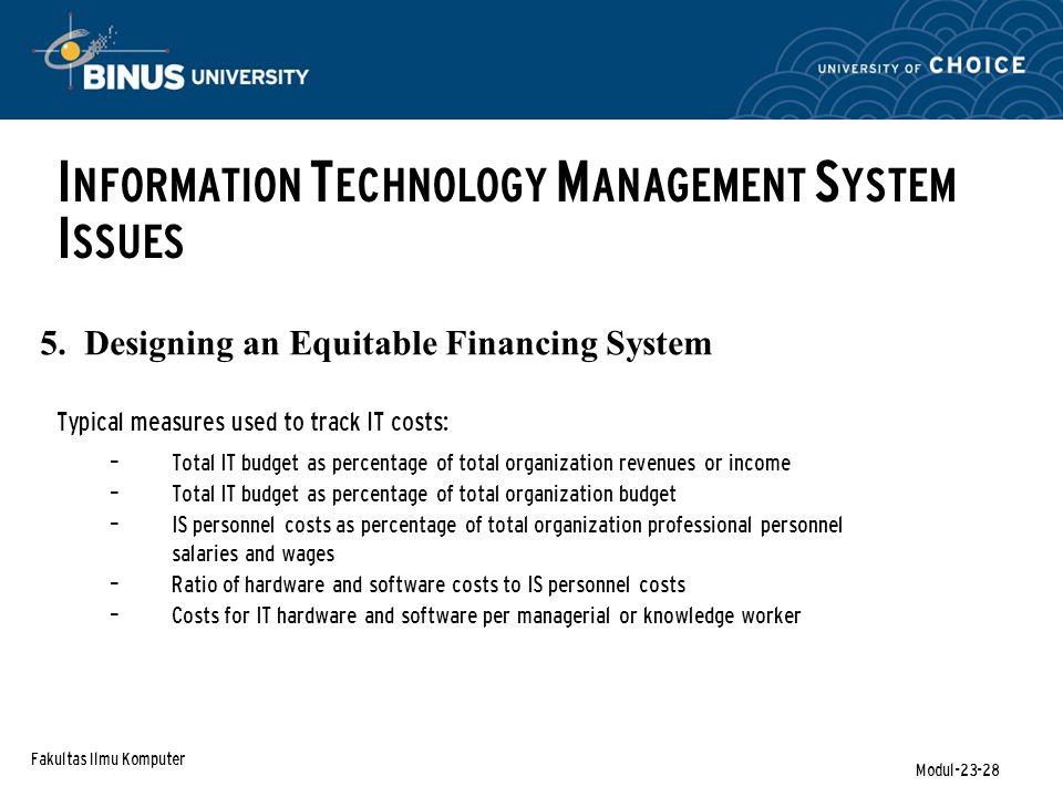 Fakultas Ilmu Komputer Modul-23-28 5. Designing an Equitable Financing System I NFORMATION T ECHNOLOGY M ANAGEMENT S YSTEM I SSUES Typical measures us