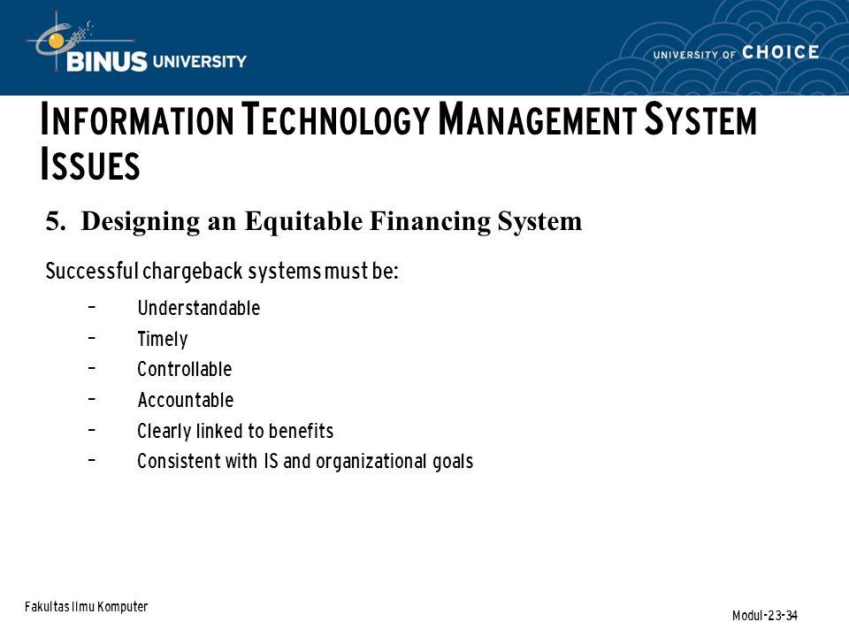 Fakultas Ilmu Komputer Modul-23-34 5. Designing an Equitable Financing System I NFORMATION T ECHNOLOGY M ANAGEMENT S YSTEM I SSUES Successful chargeba