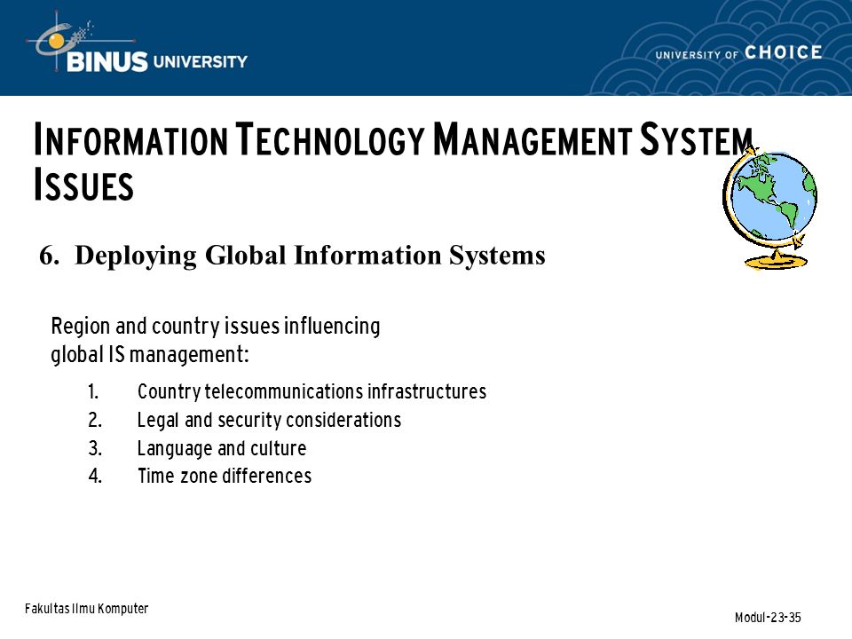 Fakultas Ilmu Komputer Modul-23-35 6. Deploying Global Information Systems I NFORMATION T ECHNOLOGY M ANAGEMENT S YSTEM I SSUES Region and country iss