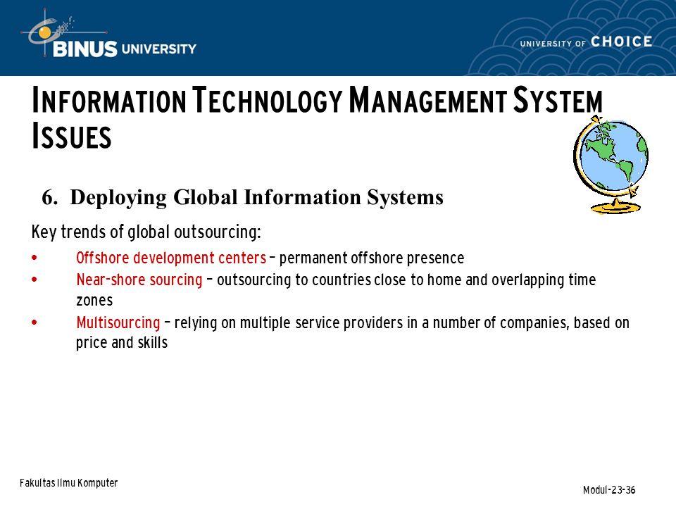 Fakultas Ilmu Komputer Modul-23-36 6. Deploying Global Information Systems I NFORMATION T ECHNOLOGY M ANAGEMENT S YSTEM I SSUES Key trends of global o