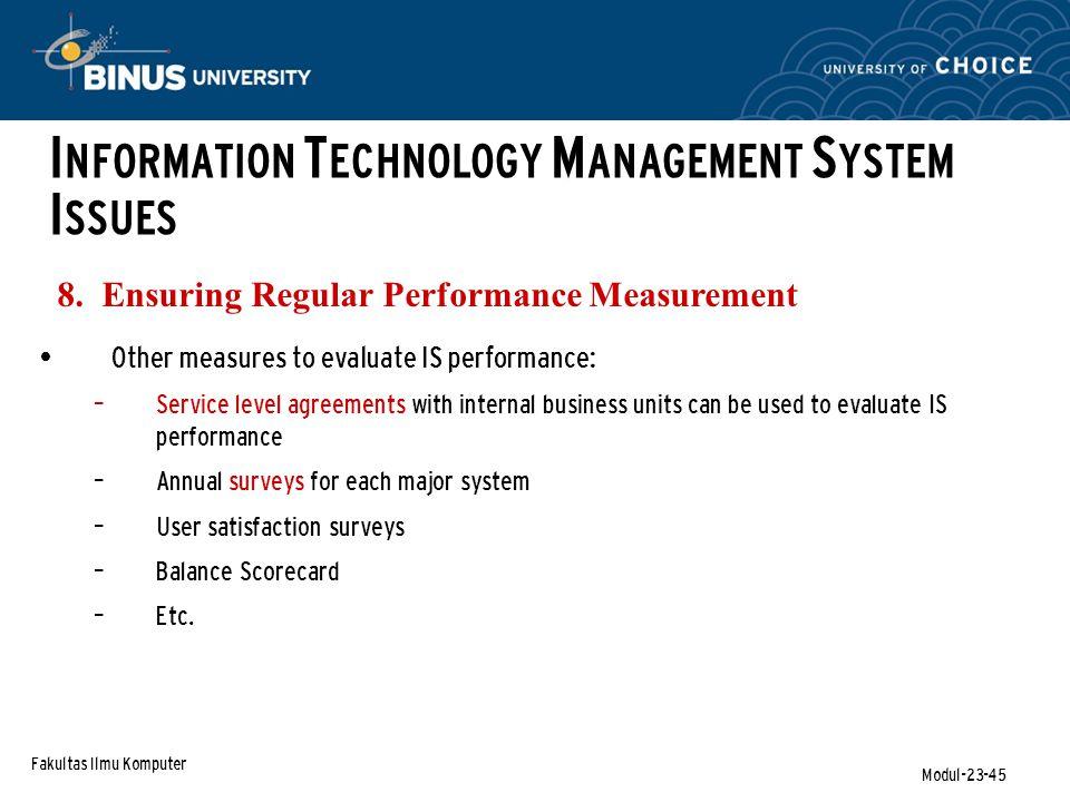 Fakultas Ilmu Komputer Modul-23-45 8. Ensuring Regular Performance Measurement I NFORMATION T ECHNOLOGY M ANAGEMENT S YSTEM I SSUES Other measures to