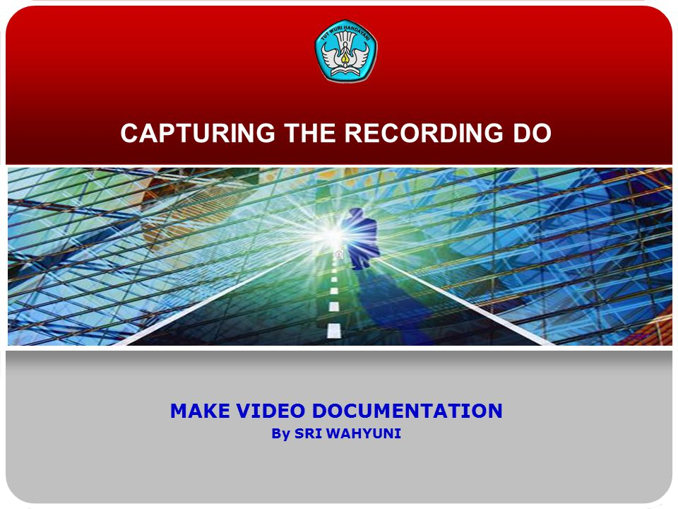 CAPTURING THE RECORDING DO MAKE VIDEO DOCUMENTATION By SRI WAHYUNI