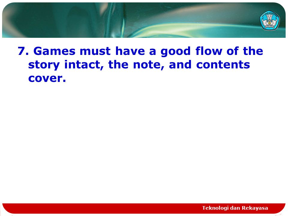 7. Games must have a good flow of the story intact, the note, and contents cover. Teknologi dan Rekayasa