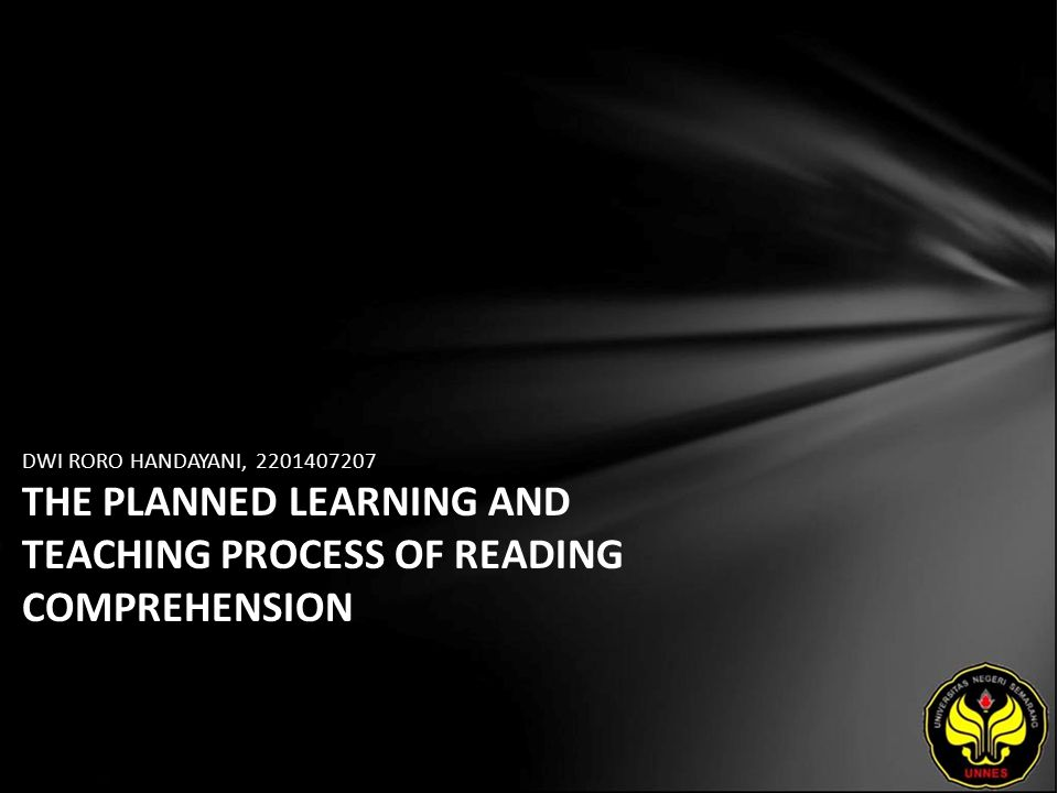 DWI RORO HANDAYANI, 2201407207 THE PLANNED LEARNING AND TEACHING PROCESS OF READING COMPREHENSION