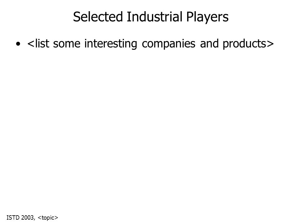 ISTD 2003, Selected Industrial Players