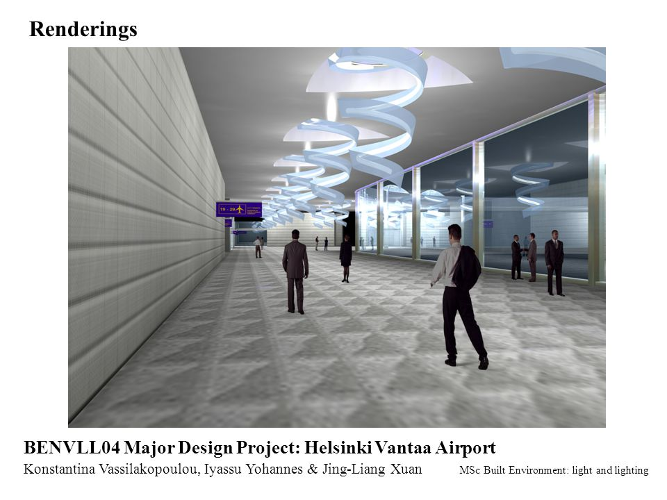 Renderings Konstantina Vassilakopoulou, Iyassu Yohannes & Jing-Liang Xuan MSc Built Environment: light and lighting BENVLL04 Major Design Project: Helsinki Vantaa Airport